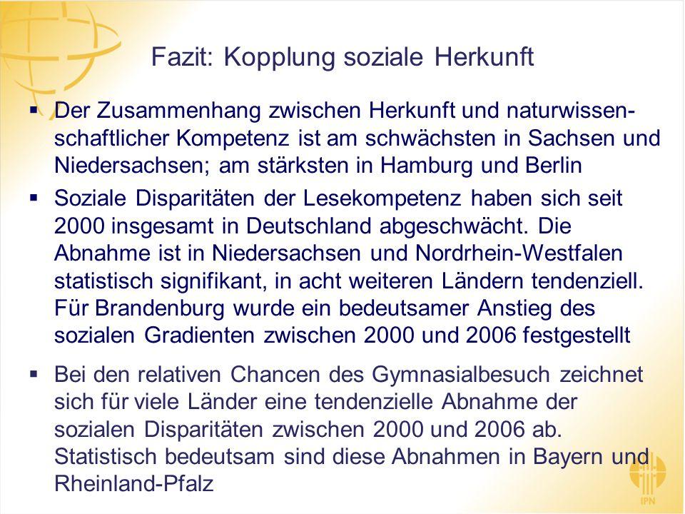 Fazit: Kopplung soziale Herkunft Der Zusammenhang zwischen Herkunft und naturwissen- schaftlicher Kompetenz ist am schwächsten in Sachsen und Niedersa