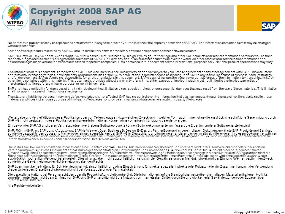 © Copyright 2008 Wipro Technologies © SAP 2007 / Page 12 Copyright 2008 SAP AG All rights reserved No part of this publication may be reproduced or transmitted in any form or for any purpose without the express permission of SAP AG.