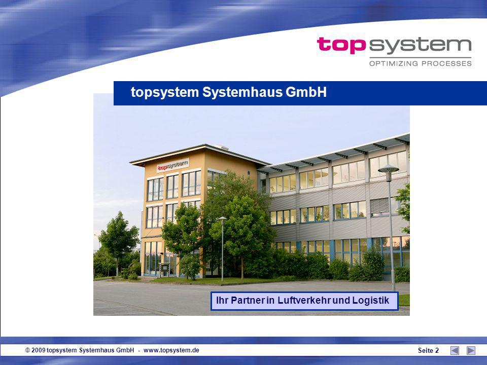 © 2009 topsystem Systemhaus GmbH - www.topsystem.de Seite 2 topsystem Systemhaus GmbH Ihr Partner in Luftverkehr und Logistik