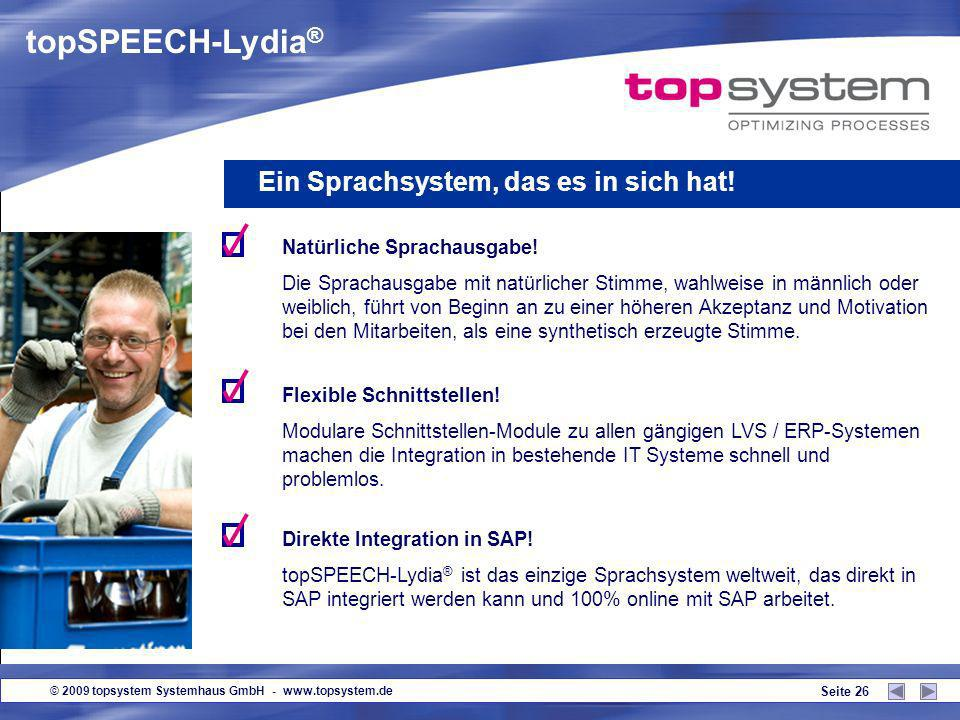 © 2009 topsystem Systemhaus GmbH - www.topsystem.de Seite 25 topSPEECH-Lydia ® Ein Sprachsystem, das es in sich hat! KEIN TRAINING notwendig! Wir arbe