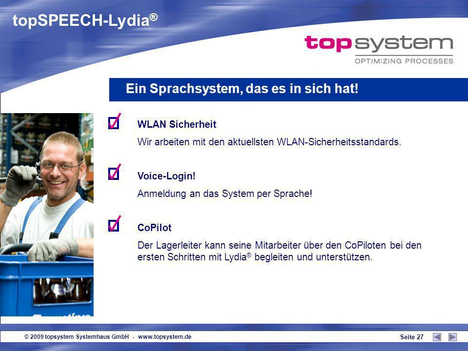 © 2009 topsystem Systemhaus GmbH - www.topsystem.de Seite 26 topSPEECH-Lydia ® Ein Sprachsystem, das es in sich hat! Flexible Schnittstellen! Modulare