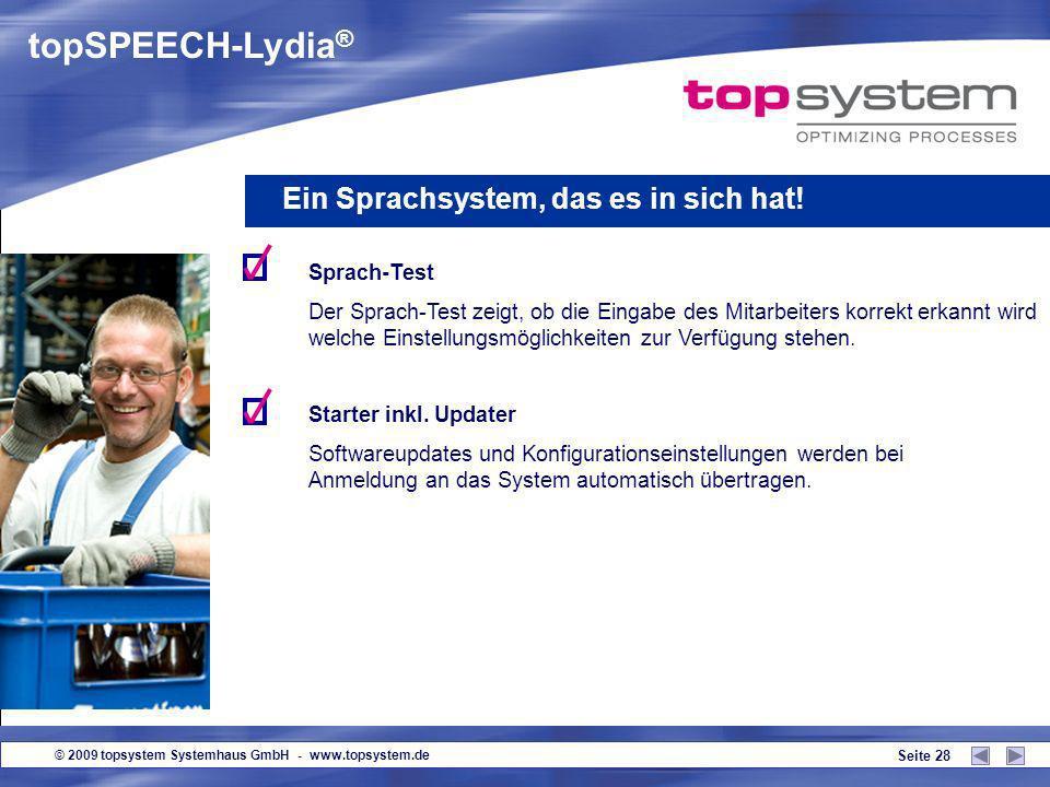 © 2009 topsystem Systemhaus GmbH - www.topsystem.de Seite 27 topSPEECH-Lydia ® Ein Sprachsystem, das es in sich hat! Voice-Login! Anmeldung an das Sys