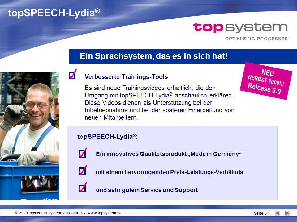 © 2009 topsystem Systemhaus GmbH - www.topsystem.de Seite 30 topSPEECH-Lydia ® Ein Sprachsystem, das es in sich hat! NEU HERBST 2009!!! Release 6.0 Pi