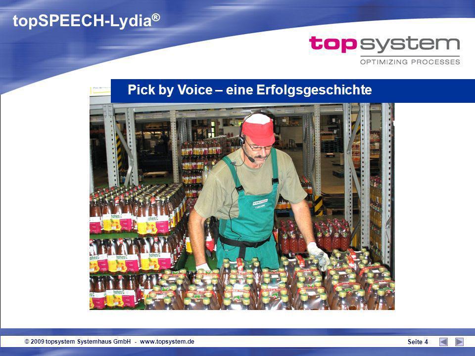 © 2009 topsystem Systemhaus GmbH - www.topsystem.de Seite 4 Pick by Voice – eine Erfolgsgeschichte topSPEECH-Lydia ®