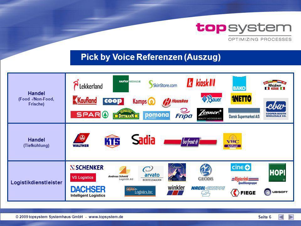 © 2009 topsystem Systemhaus GmbH - www.topsystem.de Seite 6 Pick by Voice Referenzen (Auszug) Handel (Food -/Non-Food, Frische) Handel (Tiefkühlung) Logistikdienstleister