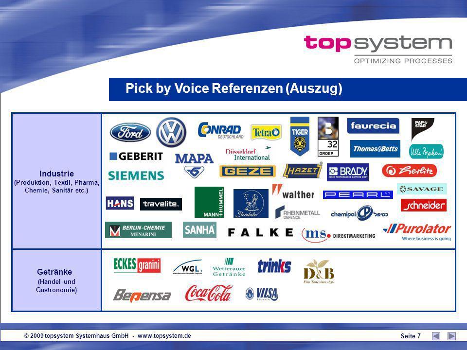 © 2009 topsystem Systemhaus GmbH - www.topsystem.de Seite 7 Pick by Voice Referenzen (Auszug) Industrie (Produktion, Textil, Pharma, Chemie, Sanitär etc.) Getränke (Handel und Gastronomie)
