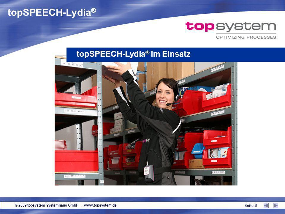 © 2009 topsystem Systemhaus GmbH - www.topsystem.de Seite 18 Servicebefehle topSPEECH-Lydia ® im Einsatz Wiederhole Letzte Ansage wird wiederholt Aufruf des letzten Arbeitsschritts Zurück topSPEECH-Lydia ®