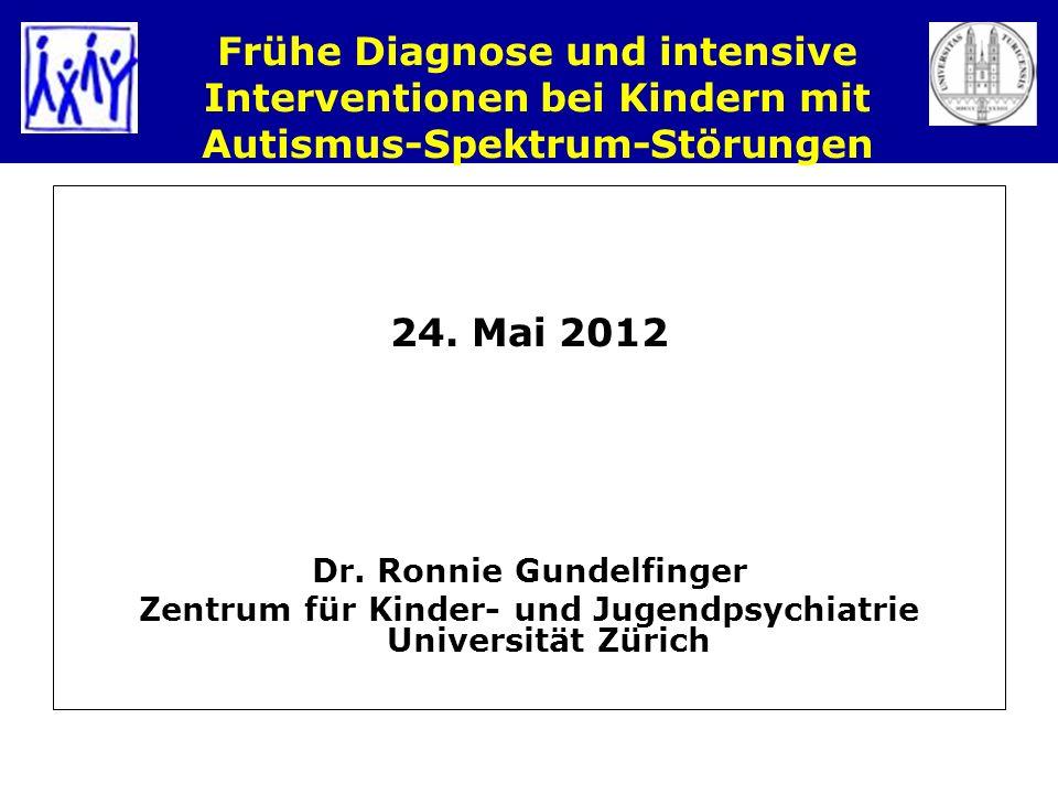 Frühe Diagnose und intensive Interventionen bei Kindern mit Autismus-Spektrum-Störungen 24. Mai 2012 Dr. Ronnie Gundelfinger Zentrum für Kinder- und J