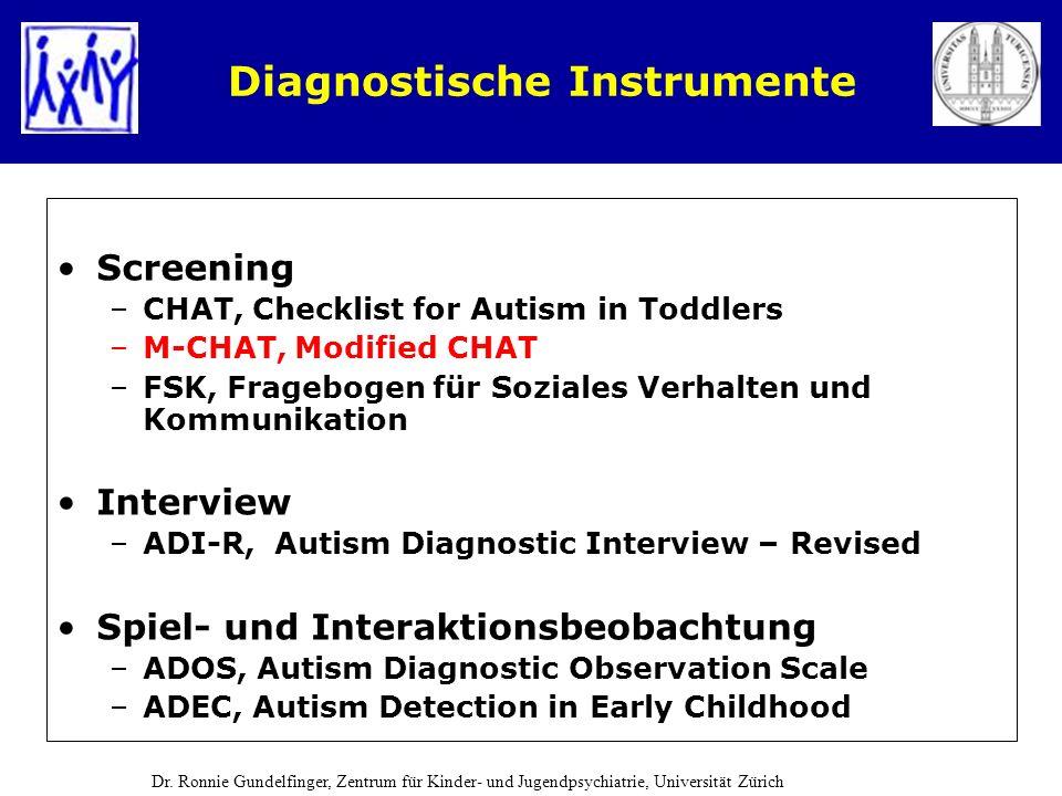 Diagnostische Instrumente Screening –CHAT, Checklist for Autism in Toddlers –M-CHAT, Modified CHAT –FSK, Fragebogen für Soziales Verhalten und Kommuni