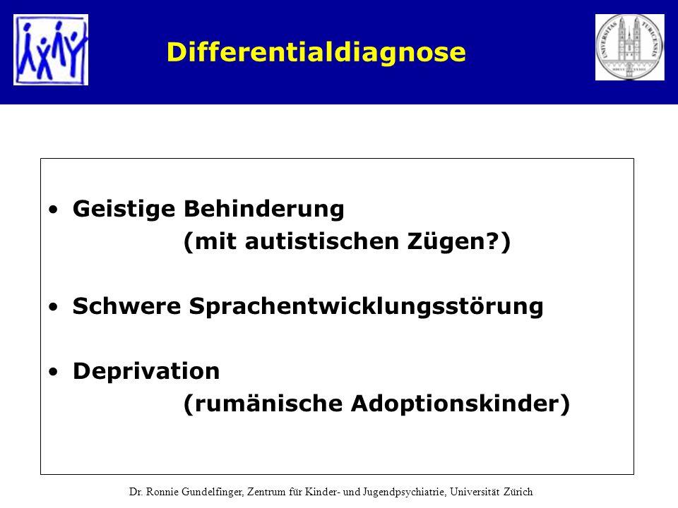 Differentialdiagnose Geistige Behinderung (mit autistischen Zügen?) Schwere Sprachentwicklungsstörung Deprivation (rumänische Adoptionskinder) Dr. Ron