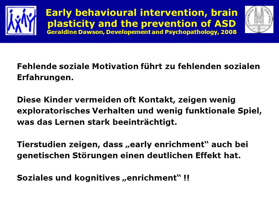 Early behavioural intervention, brain plasticity and the prevention of ASD Geraldine Dawson, Developement and Psychopathology, 2008 Fehlende soziale M