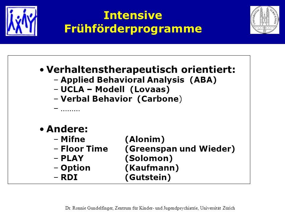 Intensive Frühförderprogramme Verhaltenstherapeutisch orientiert: –Applied Behavioral Analysis (ABA) –UCLA – Modell (Lovaas) –Verbal Behavior (Carbone