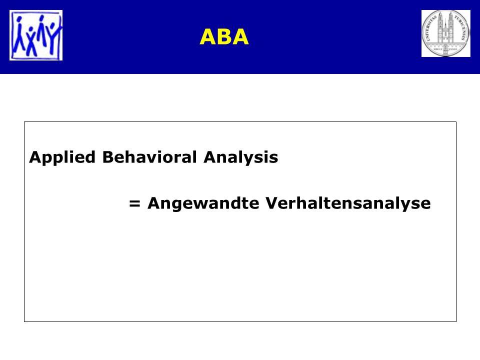 ABA Applied Behavioral Analysis = Angewandte Verhaltensanalyse