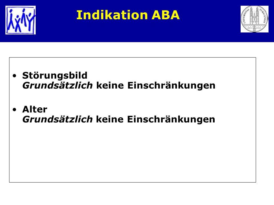 Indikation ABA Störungsbild Grundsätzlich keine Einschränkungen Alter Grundsätzlich keine Einschränkungen