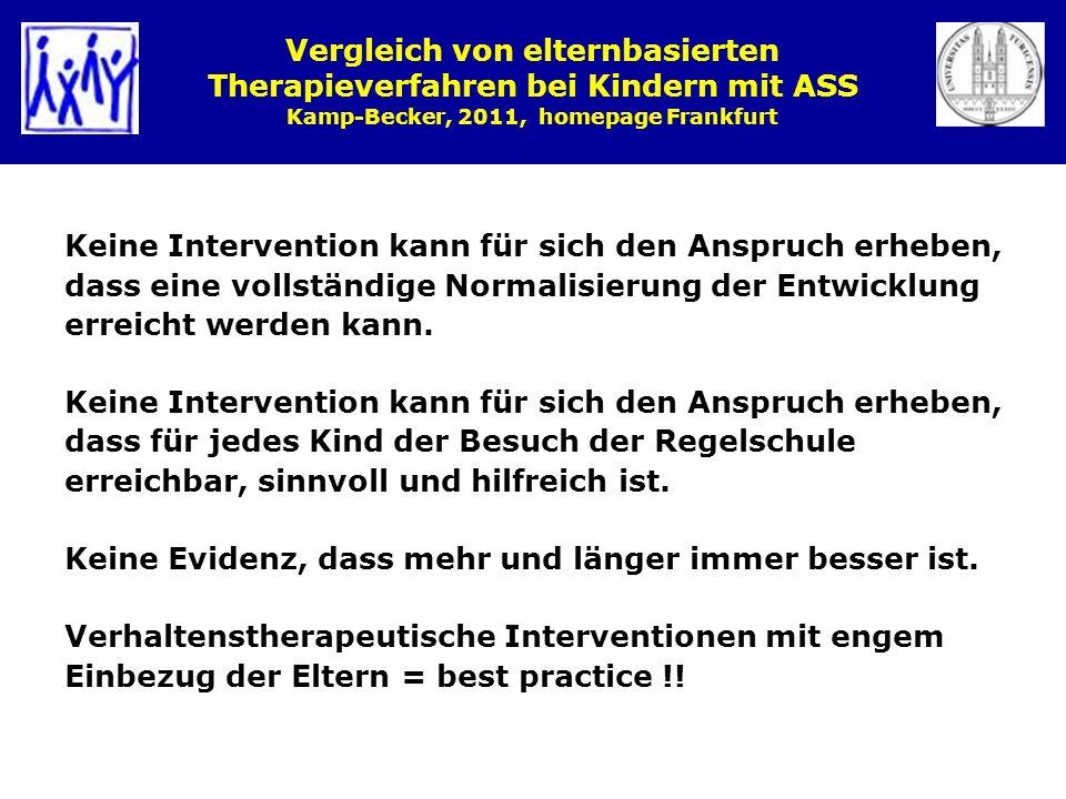 Vergleich von elternbasierten Therapieverfahren bei Kindern mit ASS Kamp-Becker, 2011, homepage Frankfurt Keine Intervention kann für sich den Anspruc