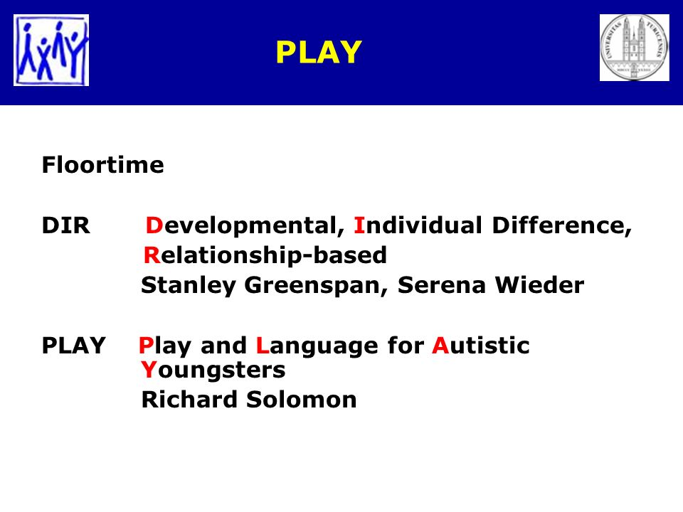 PLAY Floortime DIR Developmental, Individual Difference, Relationship-based Stanley Greenspan, Serena Wieder PLAY Play and Language for Autistic Young