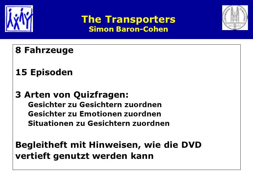 The Transporters Simon Baron-Cohen 8 Fahrzeuge 15 Episoden 3 Arten von Quizfragen: Gesichter zu Gesichtern zuordnen Gesichter zu Emotionen zuordnen Si