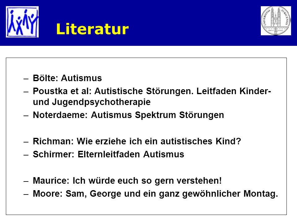 –Bölte: Autismus –Poustka et al: Autistische Störungen. Leitfaden Kinder- und Jugendpsychotherapie –Noterdaeme: Autismus Spektrum Störungen –Richman: