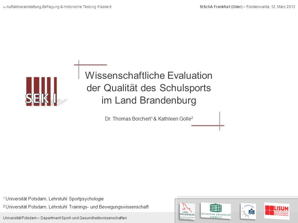Universität Potsdam – Department Sport- und Gesundheitswissenschaften Auftaktveranstaltung Befragung & motorische Testung Klasse 9 StSchA Frankfurt (Oder) – Fürstenwalde, 12.