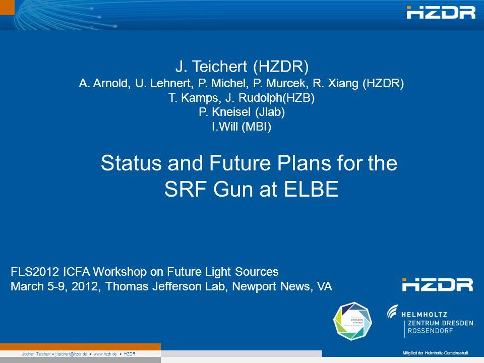 Mitglied der Helmholtz-Gemeinschaft Jochen Teichert j.teichert@hzdr.de www.hzdr.de HZDR Status and Future Plans for the SRF Gun at ELBE FLS2012 ICFA W