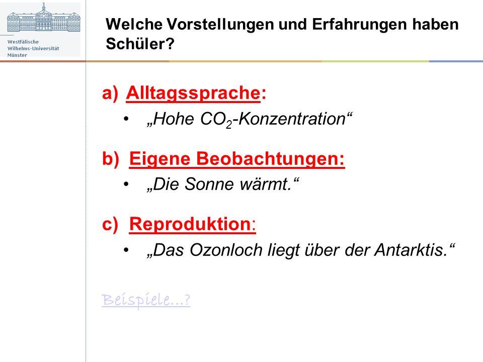 a)Alltagssprache: Hohe CO 2 -Konzentration b)Eigene Beobachtungen: Die Sonne wärmt. c)Reproduktion: Das Ozonloch liegt über der Antarktis. Beispiele..