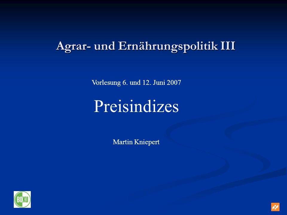 Agrar- und Ernährungspolitik III Vorlesung 6. und 12. Juni 2007 Preisindizes Martin Kniepert