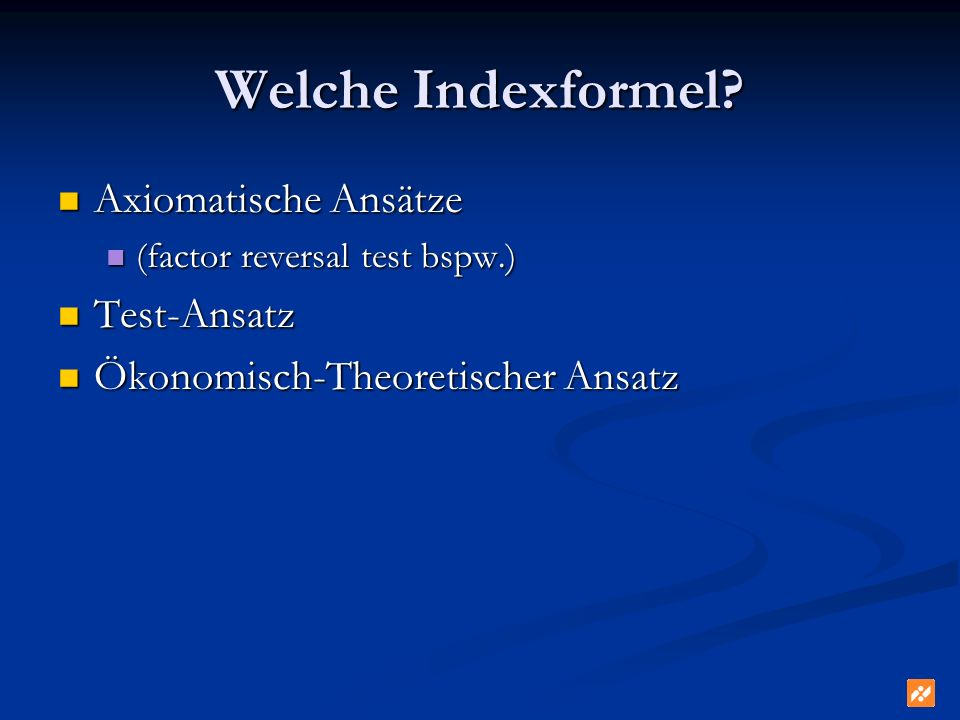 Welche Indexformel? Axiomatische Ansätze Axiomatische Ansätze (factor reversal test bspw.) (factor reversal test bspw.) Test-Ansatz Test-Ansatz Ökonom