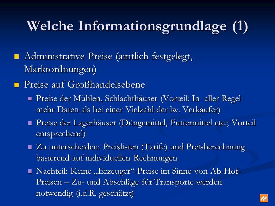 Welche Informationsgrundlage (1) Administrative Preise (amtlich festgelegt, Marktordnungen) Administrative Preise (amtlich festgelegt, Marktordnungen)