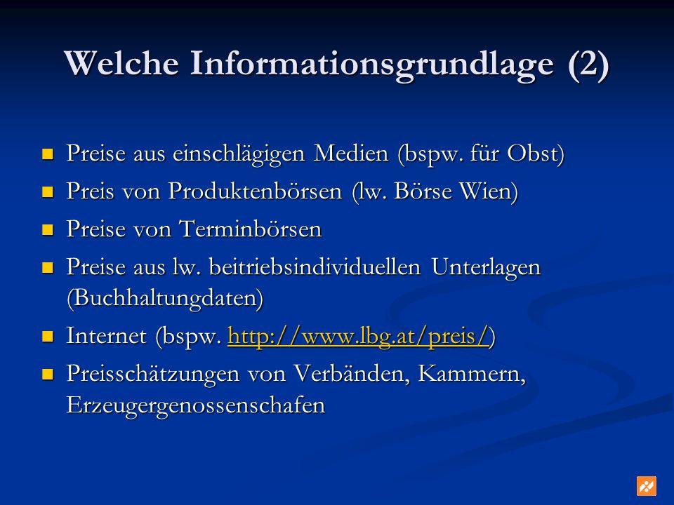 Welche Informationsgrundlage (2) Preise aus einschlägigen Medien (bspw. für Obst) Preise aus einschlägigen Medien (bspw. für Obst) Preis von Produkten