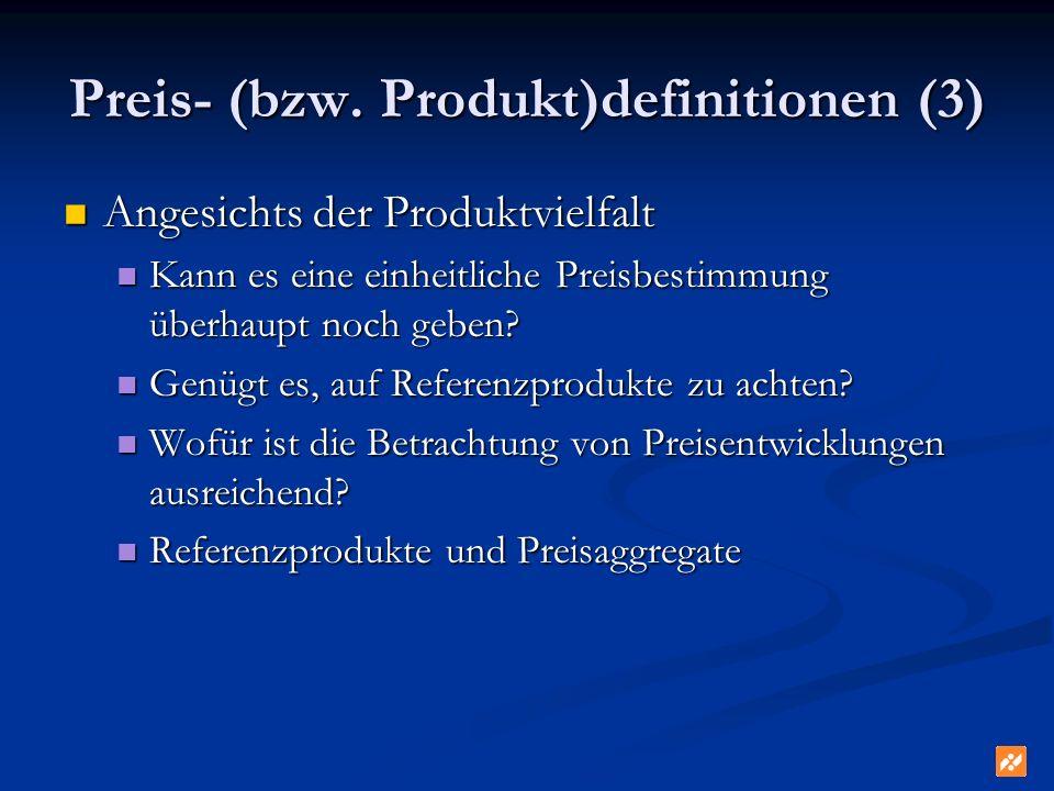 Preis- (bzw. Produkt)definitionen (3) Angesichts der Produktvielfalt Angesichts der Produktvielfalt Kann es eine einheitliche Preisbestimmung überhaup