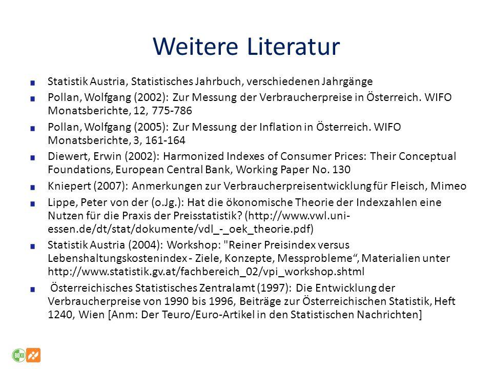 Weitere Literatur Statistik Austria, Statistisches Jahrbuch, verschiedenen Jahrgänge Pollan, Wolfgang (2002): Zur Messung der Verbraucherpreise in Österreich.