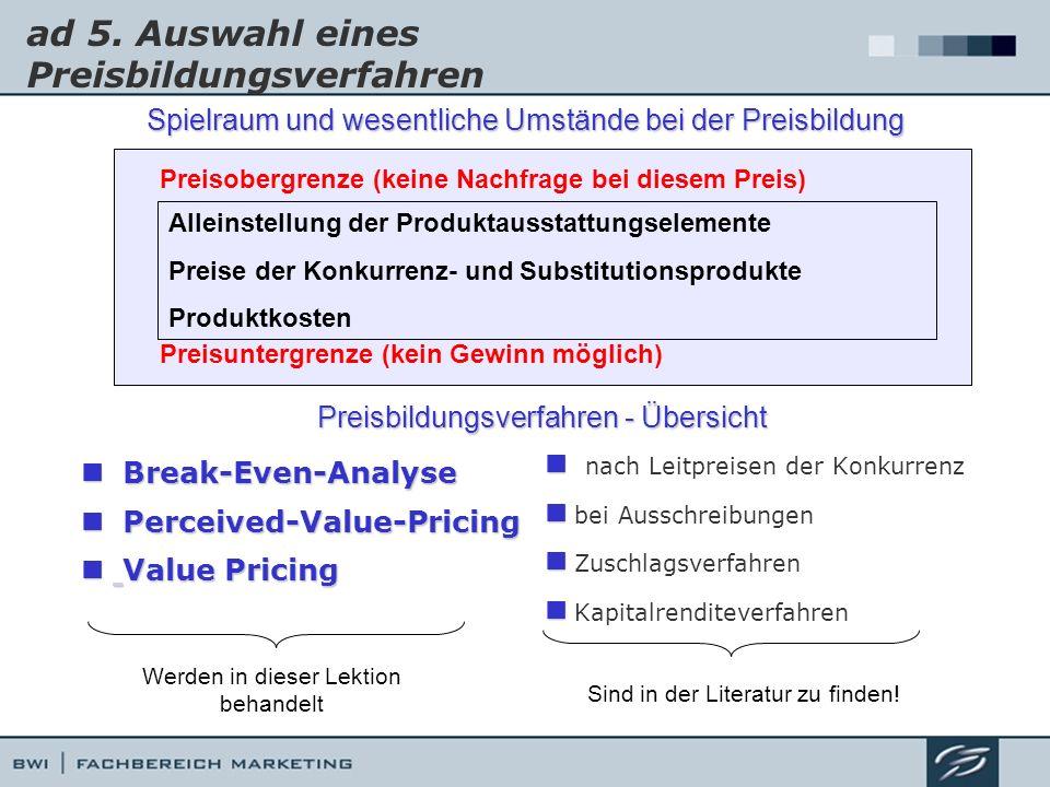 ad 5. Auswahl eines Preisbildungsverfahren Break-Even-Analyse Break-Even-Analyse Perceived-Value-Pricing Perceived-Value-Pricing Value Pricing Value P