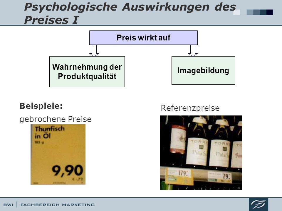Psychologische Auswirkungen des Preises I Beispiele: gebrochene Preise Preis wirkt auf Wahrnehmung der Produktqualität Imagebildung Referenzpreise