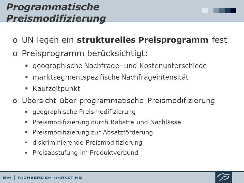Programmatische Preismodifizierung oUN legen ein strukturelles Preisprogramm fest oPreisprogramm berücksichtigt: geographische Nachfrage- und Kostenun