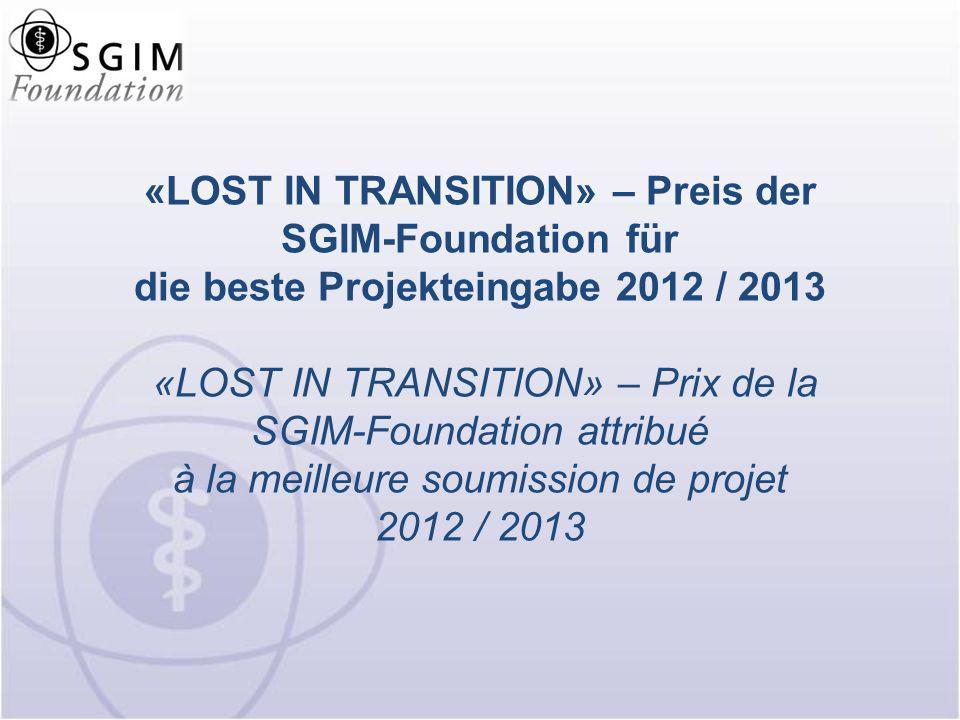 «LOST IN TRANSITION» – Preis der SGIM-Foundation für die beste Projekteingabe 2012 / 2013 «LOST IN TRANSITION» – Prix de la SGIM-Foundation attribué à