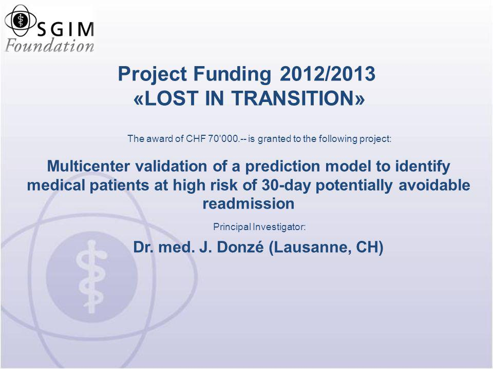 Project Funding 2012/2013 «LOST IN TRANSITION» Multicenter validation of a prediction model to identify medical patients at high risk of 30-day potent