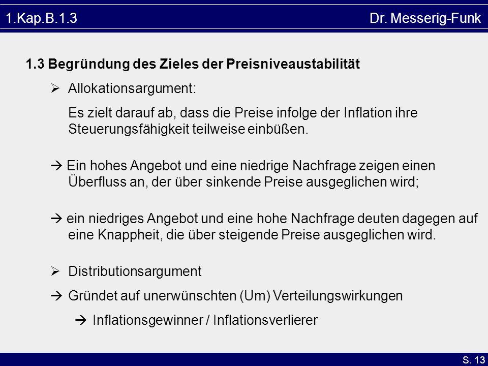 S. 13 1.Kap.B.1.3 Dr. Messerig-Funk 1.3 Begründung des Zieles der Preisniveaustabilität Allokationsargument: Es zielt darauf ab, dass die Preise infol