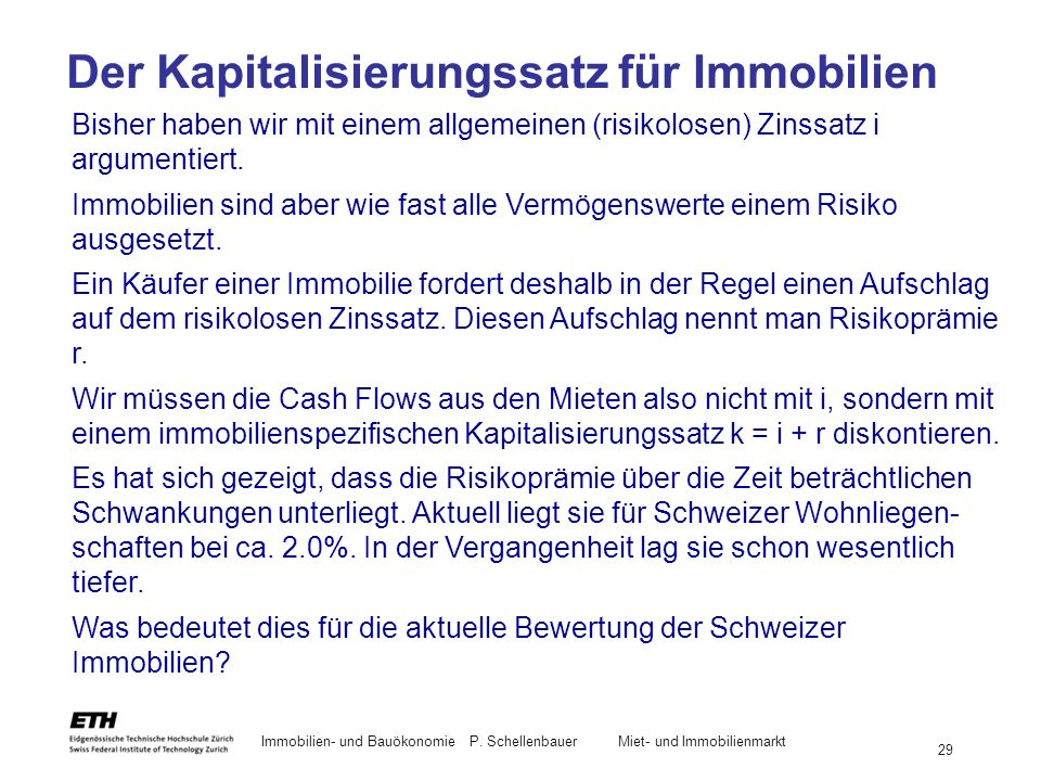 Immobilien- und BauökonomieP. Schellenbauer Miet- und Immobilienmarkt 29 Bisher haben wir mit einem allgemeinen (risikolosen) Zinssatz i argumentiert.