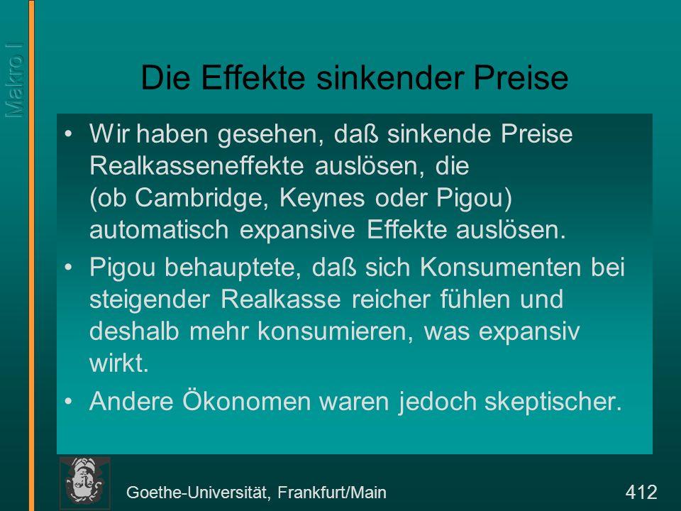 Goethe-Universität, Frankfurt/Main 412 Die Effekte sinkender Preise Wir haben gesehen, daß sinkende Preise Realkasseneffekte auslösen, die (ob Cambrid
