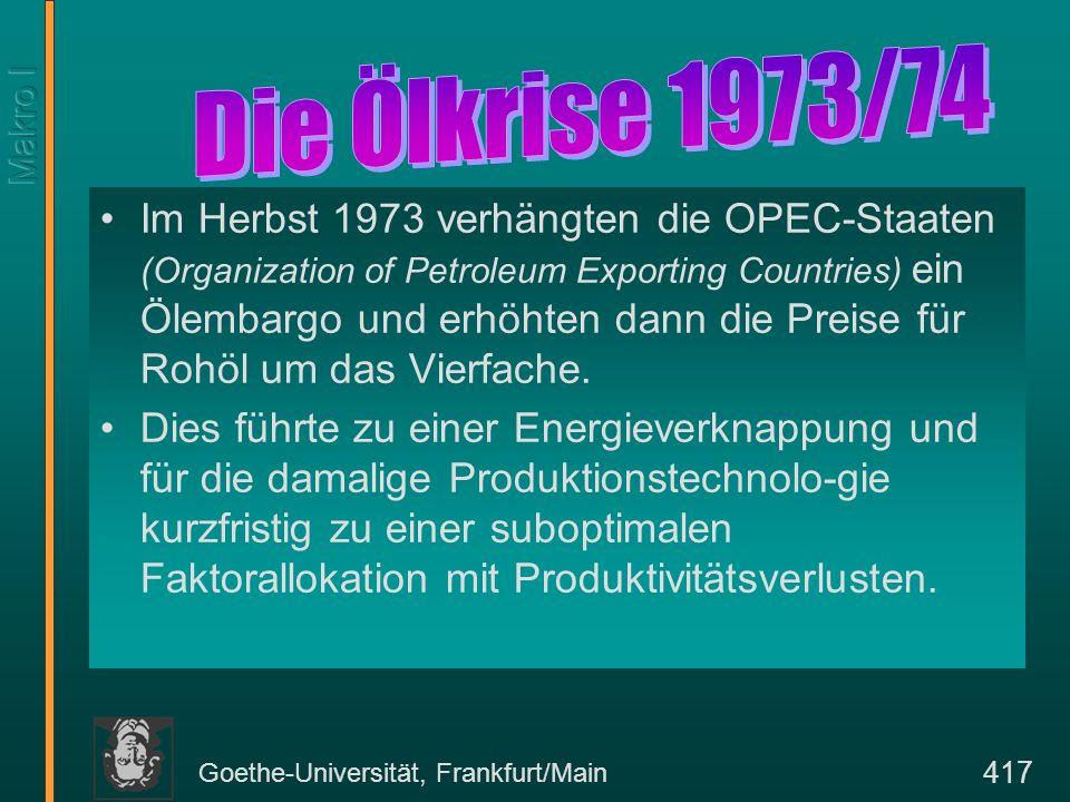 Goethe-Universität, Frankfurt/Main 417 Im Herbst 1973 verhängten die OPEC-Staaten (Organization of Petroleum Exporting Countries) ein Ölembargo und er