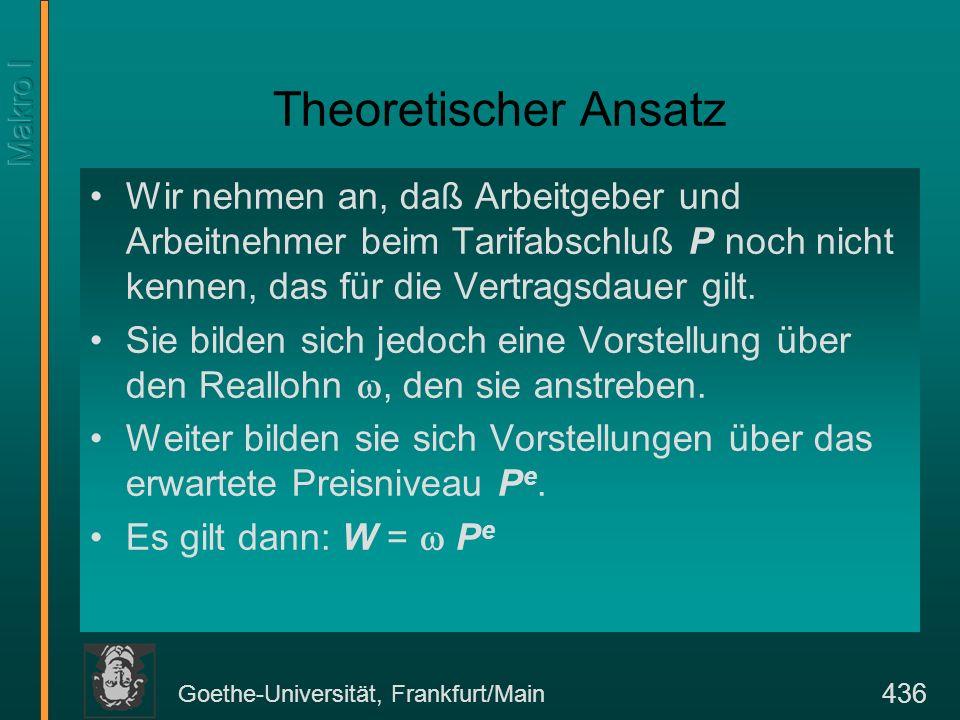 Goethe-Universität, Frankfurt/Main 436 Theoretischer Ansatz Wir nehmen an, daß Arbeitgeber und Arbeitnehmer beim Tarifabschluß P noch nicht kennen, da