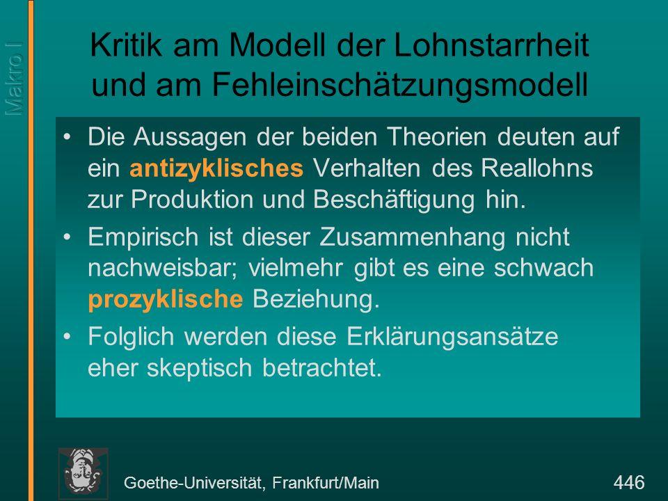 Goethe-Universität, Frankfurt/Main 446 Kritik am Modell der Lohnstarrheit und am Fehleinschätzungsmodell Die Aussagen der beiden Theorien deuten auf e