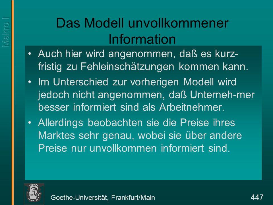 Goethe-Universität, Frankfurt/Main 447 Das Modell unvollkommener Information Auch hier wird angenommen, daß es kurz- fristig zu Fehleinschätzungen kom