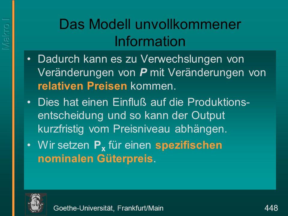 Goethe-Universität, Frankfurt/Main 448 Das Modell unvollkommener Information Dadurch kann es zu Verwechslungen von Veränderungen von P mit Veränderung