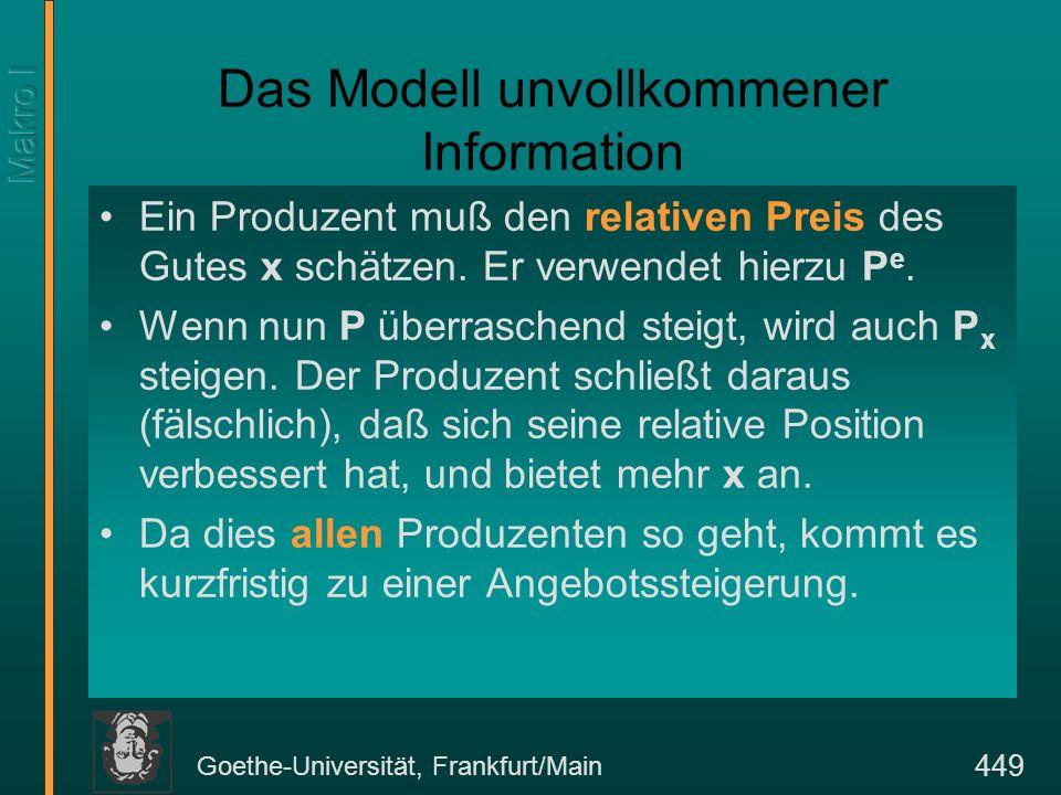Goethe-Universität, Frankfurt/Main 449 Das Modell unvollkommener Information Ein Produzent muß den relativen Preis des Gutes x schätzen. Er verwendet