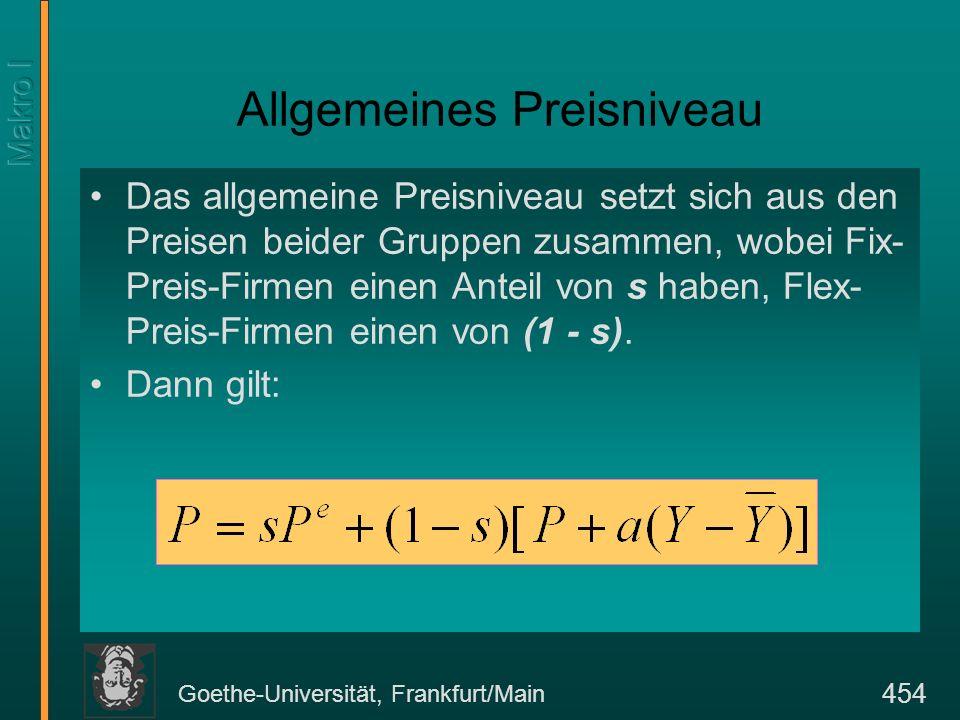 Goethe-Universität, Frankfurt/Main 454 Allgemeines Preisniveau Das allgemeine Preisniveau setzt sich aus den Preisen beider Gruppen zusammen, wobei Fi