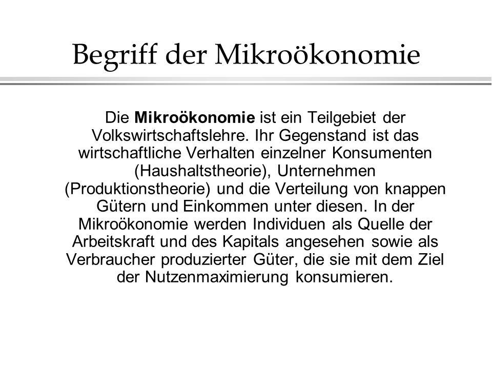 Begriff der Mikroökonomie Die Mikroökonomie ist ein Teilgebiet der Volkswirtschaftslehre. Ihr Gegenstand ist das wirtschaftliche Verhalten einzelner K