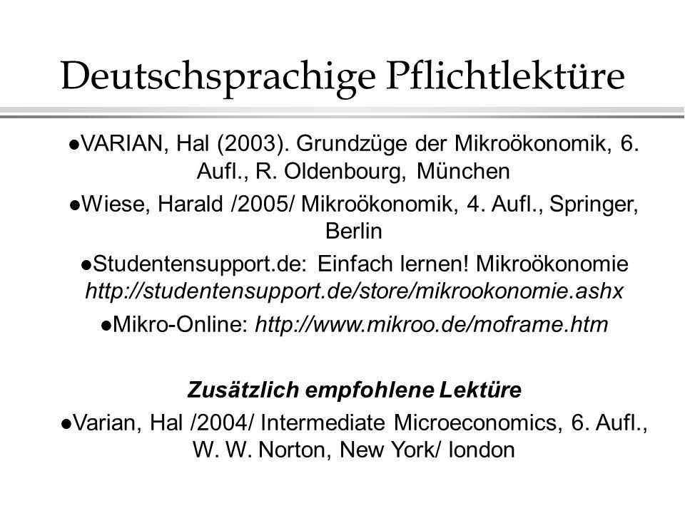 Deutschsprachige Pflichtlektüre l VARIAN, Hal (2003). Grundzüge der Mikroökonomik, 6. Aufl., R. Oldenbourg, München l Wiese, Harald /2005/ Mikroökonom
