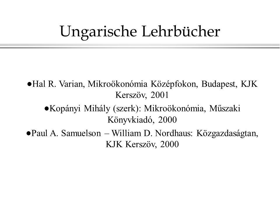 Ungarische Lehrbücher l Hal R. Varian, Mikroökonómia Középfokon, Budapest, KJK Kerszöv, 2001 l Kopányi Mihály (szerk): Mikroökonómia, Műszaki Könyvkia