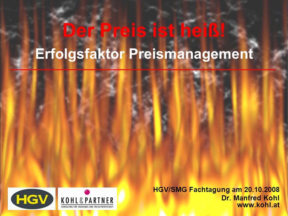 Der Preis ist heiß! Erfolgsfaktor Preismanagement HGV/SMG Fachtagung am 20.10.2008 Dr. Manfred Kohl www.kohl.at